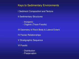 Keys to Sedimentary Environments I Sediment Composition and Texture II Sedimentary Structures