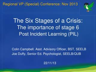 The Six Stages of a Crisis:  The  importance of  stage  6  Post Incident Learning  (PIL)