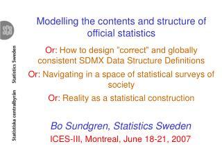 Bo Sundgren, Statistics Sweden ICES-III, Montreal, June 18-21, 2007