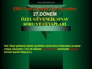 EMS  Özel Güvenlik Eğt. Hizmetleri 27.DÖNEM ÖZEL GÜVENLİK SINAV SORU  VE CEVAPLARI