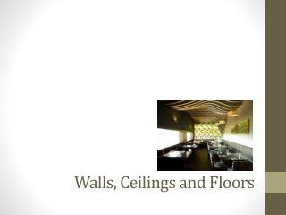 Walls, Ceilings and Floors