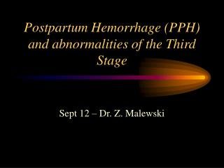 Postpartum Hemorrhage (PPH) and abnormalities of the Third Stage