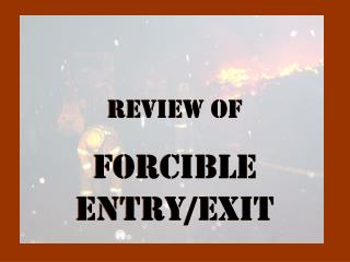Review of   Forcible Entry/Exit