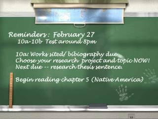 Reminders  :   February 27      10a-10b  Test around 8pm     10a: Works sited/ bibiography due