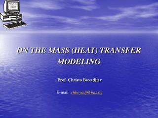 ON THE MASS (HEAT) TRANSFER  MODELING Prof. Christo Boyadjiev  E-mail:  chboyadj@bas.bg