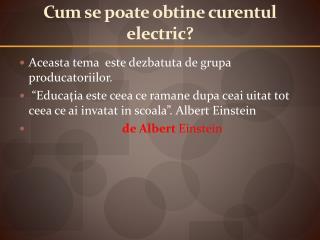 Cum se  poate obtine curentul  electric?
