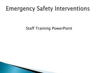 Emergency Safety Interventions