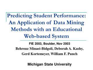 FIE 2003, Boulder, Nov 2003 Behrouz Minaei-Bidgoli, Deborah A. Kashy,