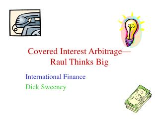 Covered Interest Arbitrage— Raul Thinks Big
