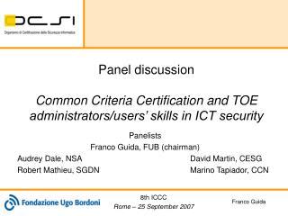 Panelists Franco Guida, FUB (chairman) Audrey Dale, NSADavid Martin, CESG