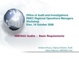 NIM/NGO Audits  -  Basic Requirements Antoine Khoury, Deputy Director, Audit