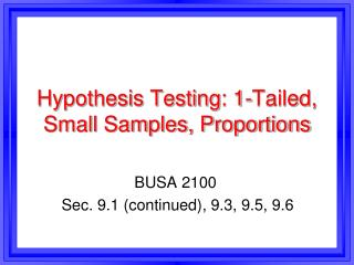 Hypothesis Testing: 1-Tailed, Small Samples, Proportions