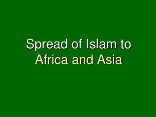 Spread of Islam to  Africa and Asia