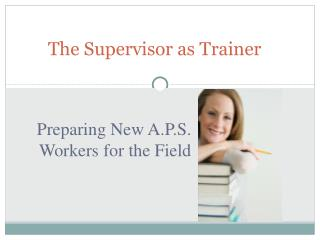 Preparing New A.P.S. Workers for the Field