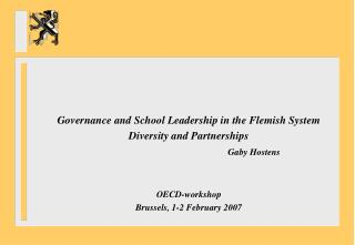 Governance and School Leadership in the Flemish System Diversity and Partnerships Gaby Hostens