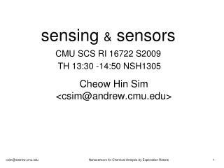 sensing  &  sensors CMU SCS RI 16722 S2009  TH 13:30 -14:50 NSH1305