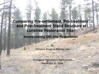 By  Christine Brown & Michael Jow Ecological Restoration Applications November 30, 2004