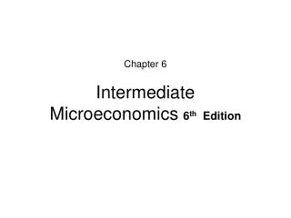 Chapter 6 Intermediate Microeconomics  6 th   Edition