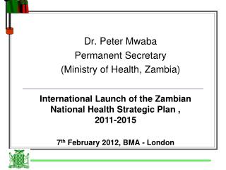 Dr. Peter Mwaba Permanent Secretary  (Ministry of Health, Zambia)