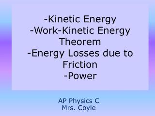 -Kinetic Energy -Work-Kinetic Energy Theorem -Energy Losses due to Friction -Power