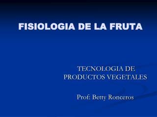 FISIOLOGIA DE LA FRUTA