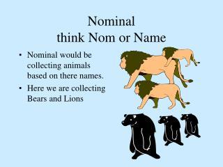 Nominal  think Nom or Name