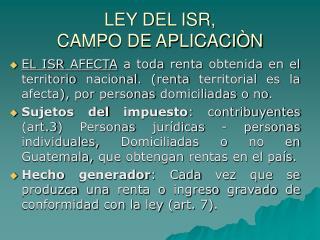 LEY DEL ISR,  CAMPO DE APLICACIÒN