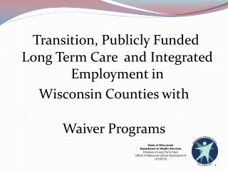Transition, Publicly Funded Long Term Care  and Integrated Employment in Wisconsin Counties with