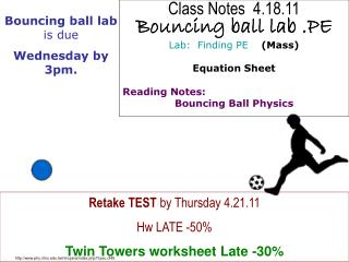Class Notes  4.18.11  Bouncing ball lab .PE  Lab:  Finding PE     (Mass) Equation Sheet
