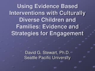 Using Evidence Based Interventions with Culturally Diverse Children and Families: Evidence and Strategies for Engagement