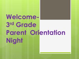 Welcome- 3 rd  Grade Parent  Orientation Night