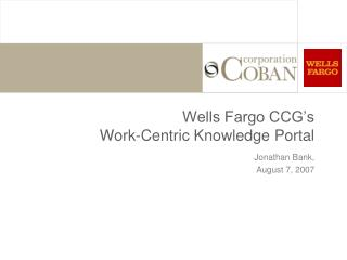 Wells Fargo CCG s  Work-Centric Knowledge Portal