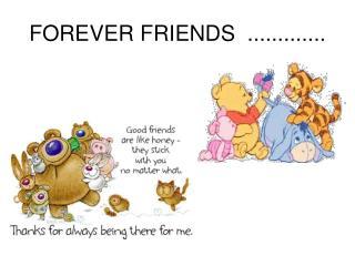 FOREVER FRIENDS  .............