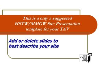 This is a only a suggested  HSTW/MMGW Site Presentation template for your TAV