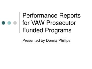 Performance Reports for VAW Prosecutor Funded Programs