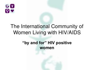 The International Community of Women Living with HIV/AIDS