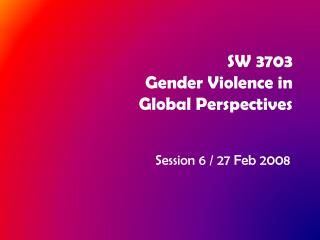SW 3703 Gender Violence in Global Perspectives