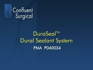 DuraSeal TM Dural Sealant System PMA  P040034