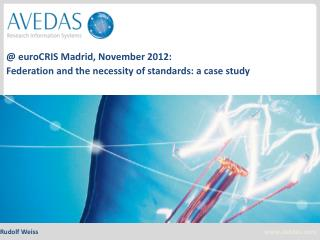 @  euroCRIS  Madrid, November 2012: Federation and the n ecessity of standards : a  case study