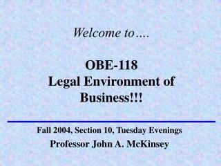 Welcome to…. OBE-118 Legal Environment of Business!!!