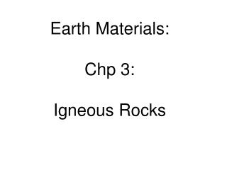 Earth Materials: Chp 3:  Igneous Rocks