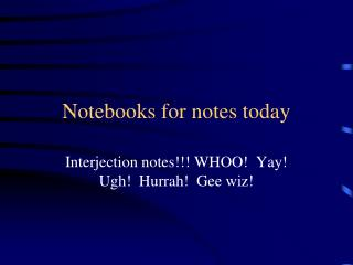 Notebooks for notes today