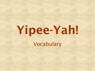 Yipee-Yah!