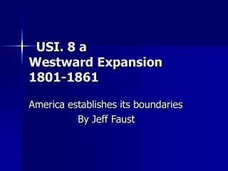 USI. 8 a  Westward Expansion 1801-1861