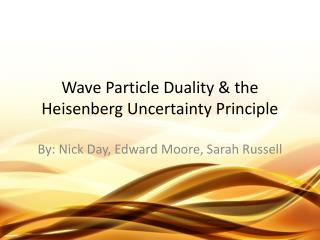 Wave Particle Duality & the Heisenberg Uncertainty Principle