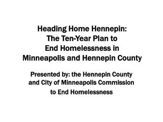 Heading Home Hennepin: The Ten-Year Plan to   End Homelessness in  Minneapolis and Hennepin County