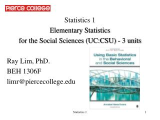 Statistics 1 Elementary Statistics  for the Social Sciences (UC:CSU) - 3 units Ray Lim, PhD.