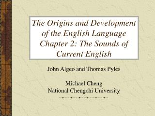 The Origins and Development of the English Language Chapter 2: The Sounds of Current English