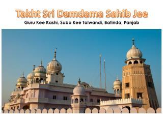 Takht  Sri  Damdama  Sahib  Jee Guru  Kee Kashi , Sabo  Kee Talwandi ,  Batinda ,  Panjab