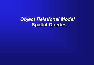 Object Relational Model Spatial Queries
